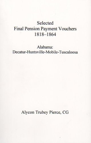 SELECTED FINAL [REVOLUTIONARY] PENSION PAYMENT VOUCHERS 1818-1864: Alabama: ...