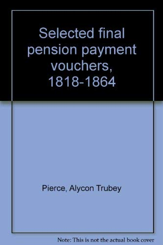SELECTED FINAL PENSION PAYMENT VOUCHERS 1818-1864: Maryland—Baltimore: Alycon Trubey Pierce,