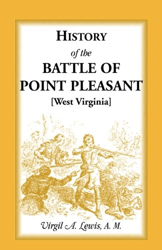 9781888265590: History of the Battle of Point Pleasant [West Virginia]Fought Between White Men & Indians at the Mouth of the Great Kanawha River (Now Point ... The Chief Event of the Lord Dunmore's War)