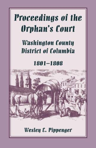 PROCEEDINGS OF THE ORPHAN'S COURT, WASHINGTON COUNTY,: Wesley E. Pippenger