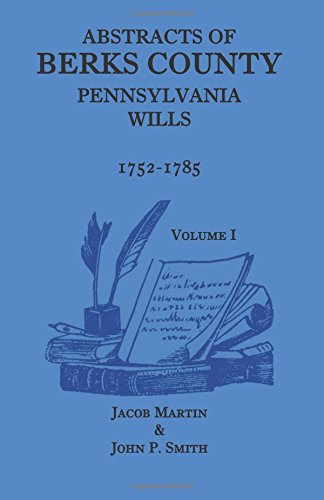 Abstracts of Berks County [Pennsylvania] Wills, 1752-1785