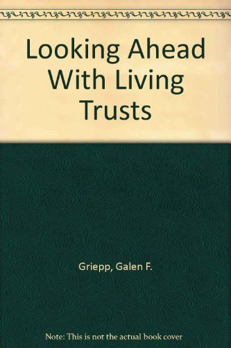 LOOKING AHEAD with LIVING TRUSTS; Signed. *: GRIEPP, GALEN F.; McREE, SHARON STUART;
