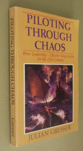 Piloting Through Chaos: Wise Leadership, Effective Negotiation for the 21st Century (SIGNED): ...