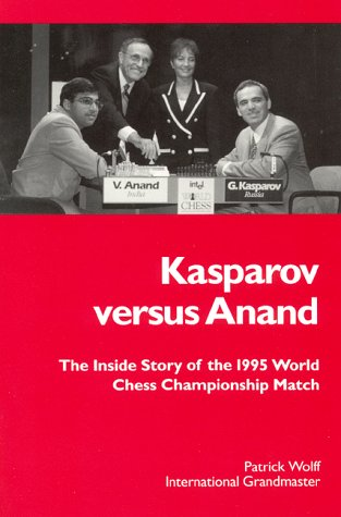 Kasparov Versus Anand: The Inside Story of the 1995 Chess Championship Match (1888281030) by Patrick Wolff