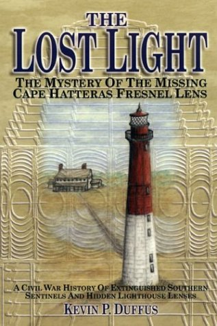 The Lost Light: A Civil War History Of Extinguished Southern Sentinels And Hidden Lighthouse Lenses...