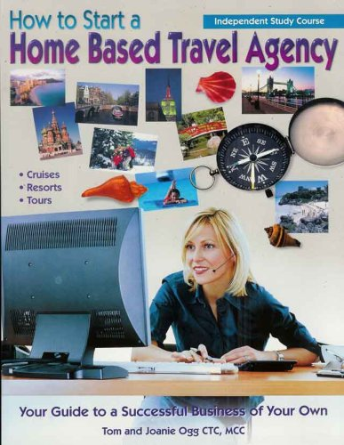 9781888290080: How to Start a Home Based Travel Agency Independent Study Course