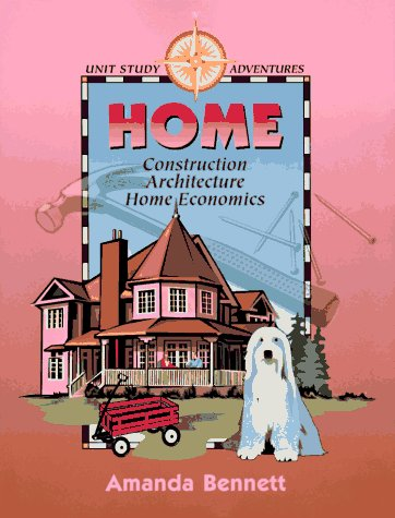 9781888306071: Home: Construction, Architecture & Home Economics (Unit Study Adventure)