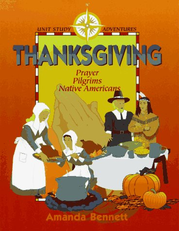 9781888306125: Thanksgiving: Prayer, Pilgrims, & Native Americans (Unit Study Adventures)