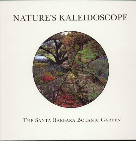 Nature's Kaleidoscope: The Santa Barbara Botanic Garden (9781888310023) by Robert Glenn Ketchum; Theodore Roosevelt Gardner II