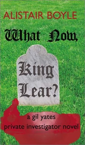 9781888310856: What Now, King Lear?: A Gil Yates Private Investigator Novel (Gil Yates Private Investigator Novel, 6)