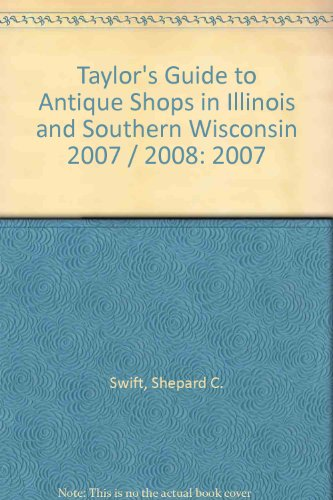 9781888312164 Taylor S Guide To Antique In Illinois And Southern Wisconsin 2007 2008