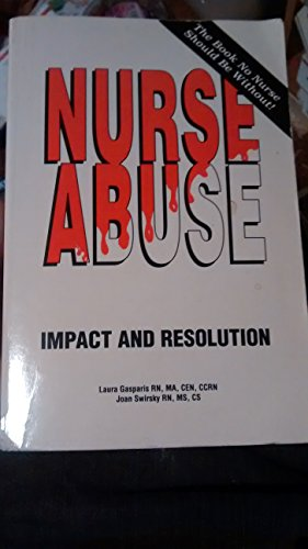 Nurse Abuse: Impact and Resolution: Swirsky, Joan; Stearley,
