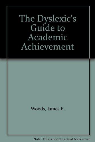 THE DYSLEXIC'S GUIDE TO ACADEMIC ACHIEVEMENT: WOODS, JAMES E.