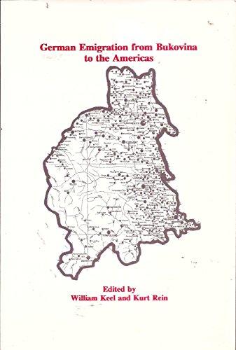 German Emigration from Bukovina to the Americas: Keel, William, and Kurt Rein