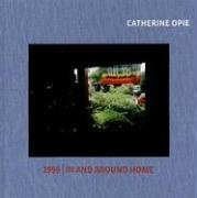 9781888332285: Catherine Opie: 1999 / in and Around Home