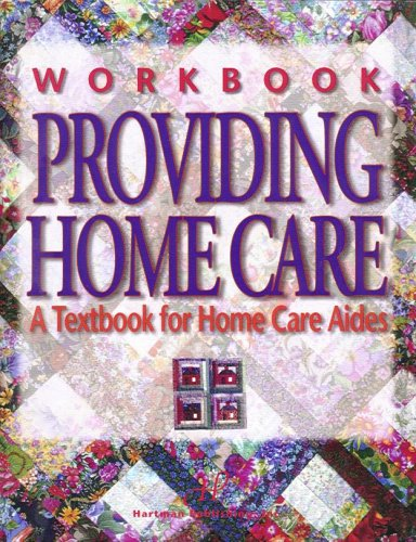 Workbook for Providing Home Care: A Textbook for Home Care Aides (9781888343205) by Hartman Publishing Inc