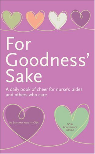 9781888343250: For Goodness' Sake: A Daily Book of Cheer for Nurses' Aides and Others Who Care (Care Spring)