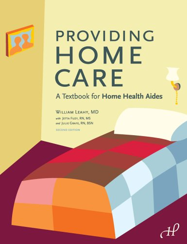 Providing Home Care: A Textbook for Home Health Aides (1888343680) by William Leahy MD; Jetta Fuzy RN MS; Julie Grafe RN BSN