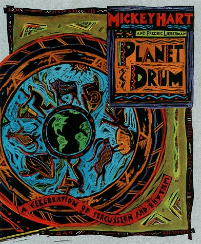Planet Drum: A Celebration of Percussion and Rhythm: Hart, Mickey; Lieberman, Fredric; Sonneborn, D...