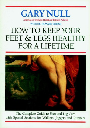 9781888363302: How to Keep Your Feet and Legs Healthy for a Lifetime: The Complete Guide to Foot and Leg Care with Special Sections for Walkers, Joggers and Runners