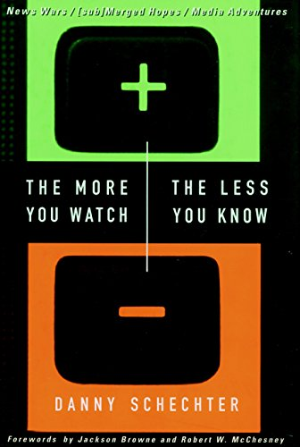 The More You Watch the Less You Know: News Wars/(sub)Merged Hopes/Media Adventures (1888363401) by Danny Schechter; Robert W. McChesney