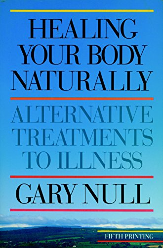 Healing Your Body Naturally: Alternative Treatments to Illness (1888363460) by Gary Null