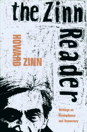 The Zinn Reader: Writings on Disobedience and Democracy: Zinn, Howard