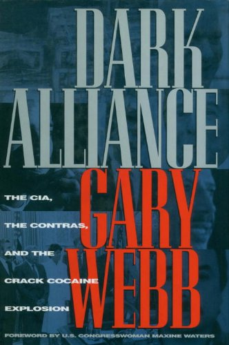 Dark Alliance: The CIA, the Contras, and: Webb, Gary