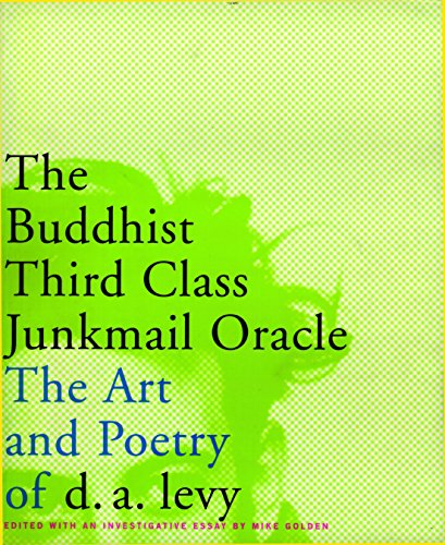 The Buddhist Third Class Junkmail Oracle: The Art and Poetry of d.a. Levy: Levy, D.A.