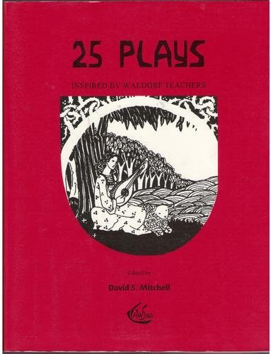 25 Plays Inspired By Waldorf Teachers: Mitchell, David S. {Compiled and Edited by} with Arthur F. ...