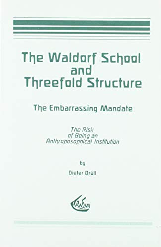 9781888365054: The Waldorf School and the Threefold Structure: The Embarrassing Mandate: The Risk of Being an Anthroposophical Institution