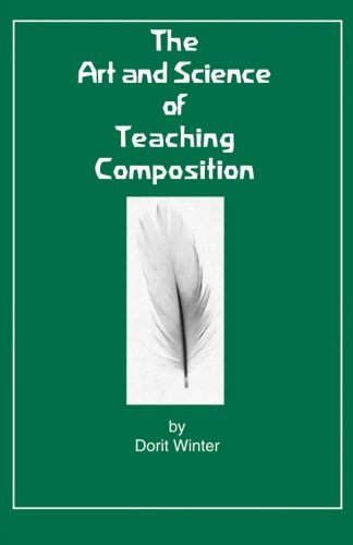 The Art and Science of Teaching Composition: Winter, Dorit