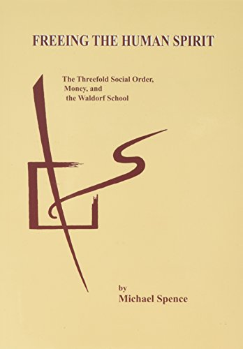 9781888365214: Freeing the Human Spirit: The Threefold Social Order, Money & the Waldorf School