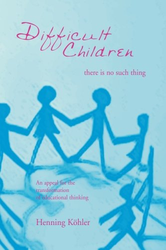 9781888365443: Difficult Children: There Is No Such Thing: An Appeal for the Transformation of Educational Thinking