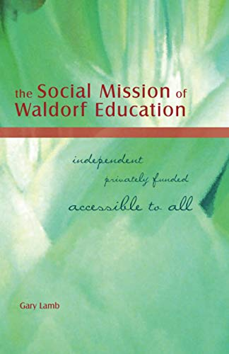 The Social Mission of Waldorf Education: Independent, Privately Funded, Accessible to All (AWSNA ...