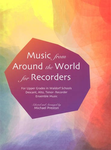 Music from Around the World for Recorders: Ensemble Music for Descant, Alto and Tenor Recorders in Waldorf Schools (1888365676) by Preston, Michael