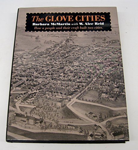 9781888374131: The glove cities: How a people and their craft built two cities : a sociological and economic history of the glove and glove leather industries in Johnstown and Gloversville, Fulton County, New York