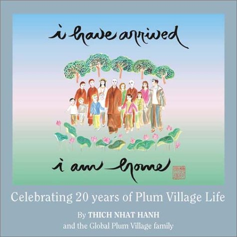 9781888375251: I Have Arrived, I Am Home: Celebrating 20 Years of Plum Village Life