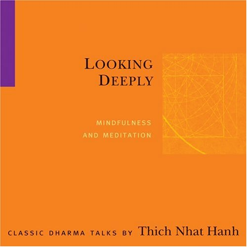 Looking Deeply: Mindfulness and Meditation: Nhat Hanh, Thich