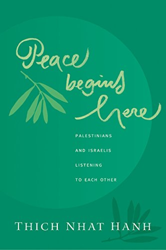 Peace Begins Here: Palestinians and Israelis Listening to Each Other: Thich Nhat Hanh