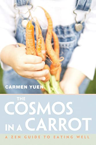9781888375602: The Cosmos in a Carrot: A Zen Guide to Eating Well