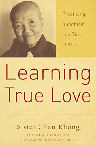 Learning True Love: Practicing Buddhism in a Time of War: Khong, Chan