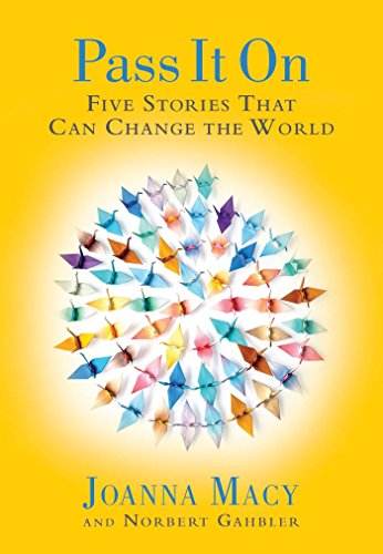 Pass It on: Five Stories That Can Change the World: Macy, Joanna; Gahbler, Norbert