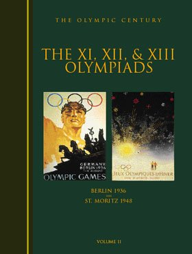 9781888383119: The Xi, Xii, & Xiii Olympiads: Berlin 1936 St. Moritz 1948 (Olympic Century)