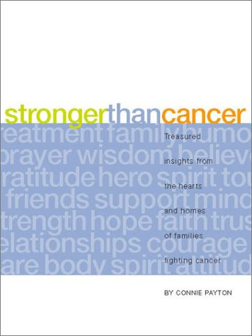 9781888387728: Stronger Than Cancer: Treasured Insights from the Hearts and Homes of Families Fighting Cancer (Lessons Learned)