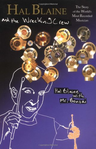 9781888408072: Hal Blaine and the Wrecking Crew: The Story of the World's Most Recorded Musician