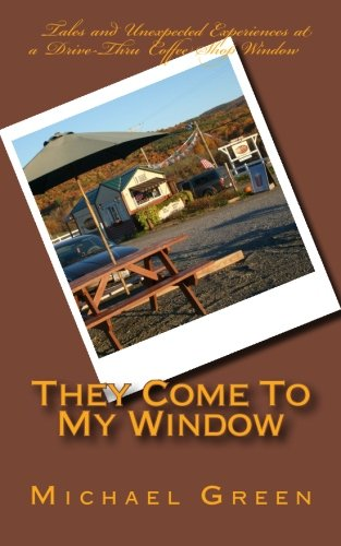 9781888412055: They Come To My Window: Tales and Unexpected Experiences At a Drive-Thru Coffee Shop Window