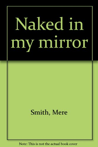 9781888431049: Naked in my mirror