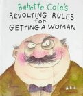 9781888443172: Babette Cole's Revolting Rules for Getting a Woman