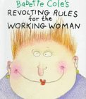 Babette Cole's Revolting Rules for the Working Woman (9781888443189) by Cole, Babette